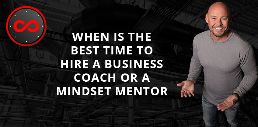 When Is The Best Time To Hire A Business Coach Or Mindset Mentor