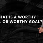 what is a worthy ideal or worthy goal